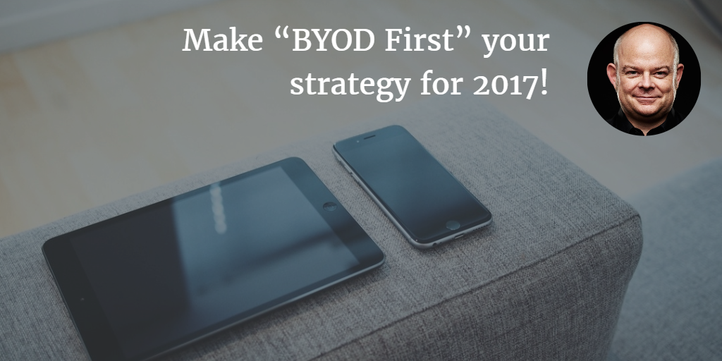 """BYOD is not your enemy. It's the future. Make """"BYOD First"""" your strategy for2017!"""